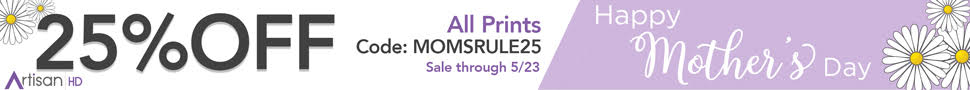Use Promocode MOMSRULE25 to Save 25% on ALL Professional Printing from ArtisanHD.com Site-Wide During ArtisanHD 's Professional Photo Printing Mother's Day Sale